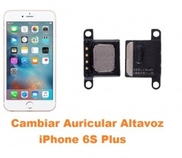 Cambiar auricular altavoz buzzer iPhone 6s Plus