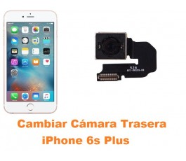 Cambiar cámara trasera iPhone 6s Plus