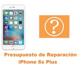 Presupuesto de reparacion iPhone 6s Plus