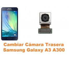 Cambiar cámara trasera Samsung Galaxy A3 A300