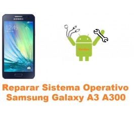 Reparar sistema operativo Samsung Galaxy A3 A300