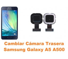 Cambiar cámara trasera Samsung Galaxy A5 A500