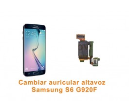 Cambiar auricular altavoz Samsung Galaxy S6 G920F