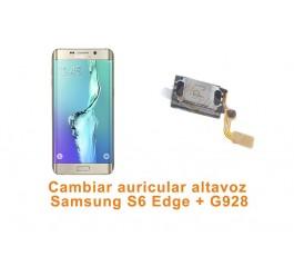 Cambiar auricular altavoz Samsung S6 Edge Plus G928