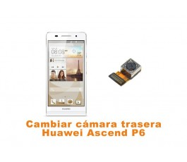 Cambiar cámara trasera Huawei Ascend P6