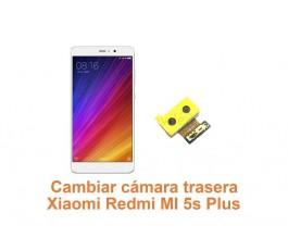Cambiar cámara trasera Xiaomi Redmi MI 5s Plus