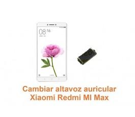 Cambiar auricular altavoz Xiaomi Redmi Mi Max