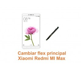 Cambiar flex principal Xiaomi Redmi Mi Max
