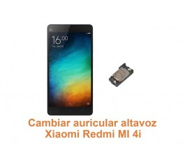 Cambiar auricular altavoz Xiaomi Redmi Mi 4i