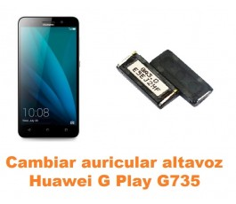 Cambiar auricular altavoz Huawei G Play G735