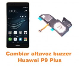 Cambiar altavoz buzzer Huawei P9 Plus