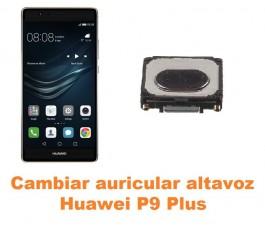 Cambiar auricular altavoz Huawei P9 Plus
