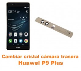 Cambiar cristal cámara trasera Huawei P9 Plus