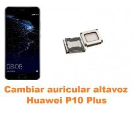 Cambiar auricular altavoz Huawei P10 Plus