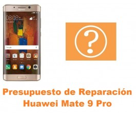 Presupuesto de reparación Huawei Mate 9 Pro