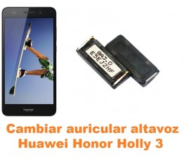 Cambiar auricular altavoz Huawei Honor Holly 3