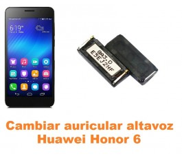 Cambiar auricular altavoz Huawei Honor 6