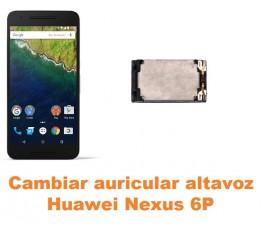 Cambiar auricular altavoz Huawei Nexus 6P