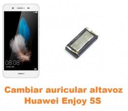 Cambiar auricular altavoz Huawei Enjoy 5S