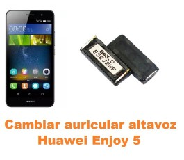 Cambiar auricular altavoz Huawei Enjoy 5