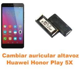 Cambiar auricular altavoz Huawei Honor Play 5X