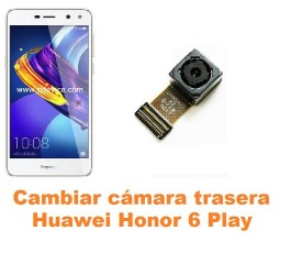 Cambiar cámara trasera Huawei Honor 6 Play