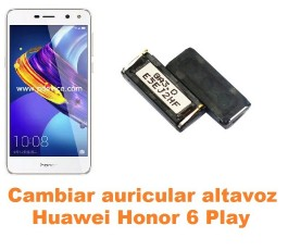 Cambiar auricular altavoz Huawei Honor 6 Play