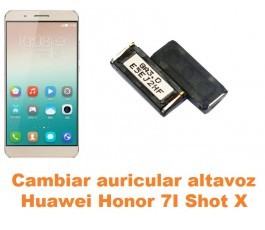 Cambiar auricular altavoz Huawei Honor 7i Shot X
