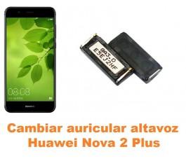 Cambiar auricular altavoz Huawei Nova 2 Plus