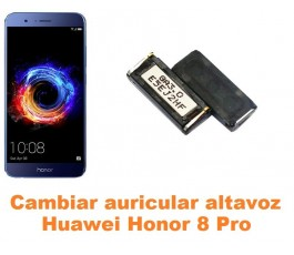 Cambiar auricular altavoz Huawei Honor 8 Pro