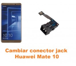 Cambiar conector jack Huawei Mate 10
