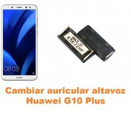 Cambiar auricular altavoz Huawei G10 Plus