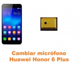 Cambiar micrófono Huawei Honor 6 Plus