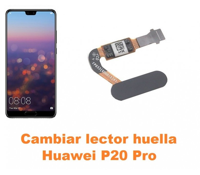 Cambiar lector huella Huawei P20 Pro