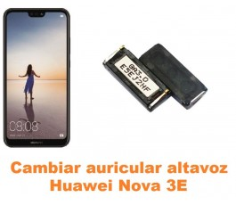 Cambiar auricular altavoz Huawei Nova 3E