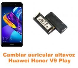 Cambiar auricular altavoz Huawei Honor V9 Play