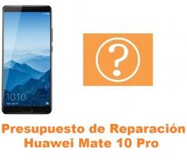 Presupuesto de reparación Huawei Mate 10 Pro