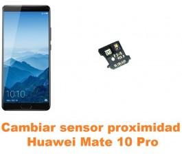 Cambiar sensor proximidad Huawei Mate 10 Pro