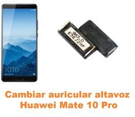 Cambiar auricular altavoz Huawei Mate 10 Pro