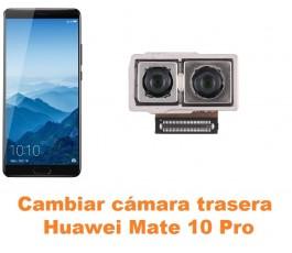 Cambiar cámara trasera Huawei Mate 10 Pro