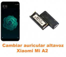 Cambiar auricular altavoz Xiaomi Mi A2 MiA2