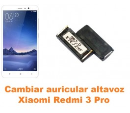 Cambiar auricular altavoz Xiaomi Redmi 3 Pro