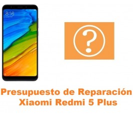 Presupuesto de reparación Xiaomi Redmi 5 Plus