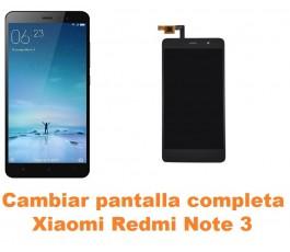 Cambiar Pantalla Completa Xiaomi Redmi Note 3