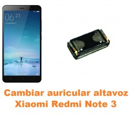 Cambiar auricular altavoz Xiaomi Redmi Note 3