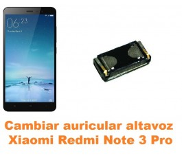 Cambiar auricular altavoz Xiaomi Redmi Note 3 Pro