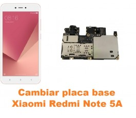 Cambiar placa base Xiaomi Redmi Note 5A
