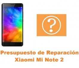 Presupuesto de reparación Xiaomi Mi Note 2