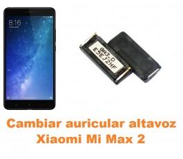 Cambiar auricular altavoz Xiaomi Mi Max 2