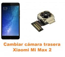 Cambiar cámara trasera Xiaomi Mi Max 2